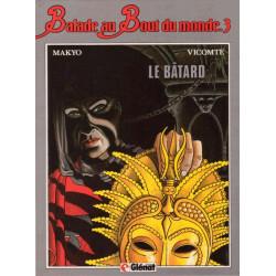 Ballade au bout du monde (3) - Laurent Vicomte - Le bâtard